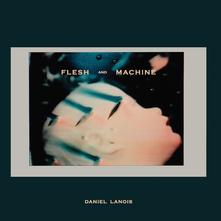 Daniel Lanois - Flesh And Machine (2015)