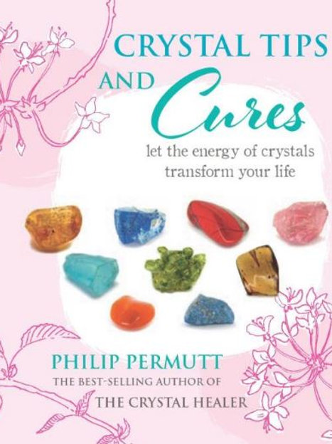 Crystal Tips and Cures: Let the energy of crystals transform your life