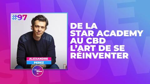 #97 De la Star Academy au CBD : L'art de se réinventer   Alexandre Perez