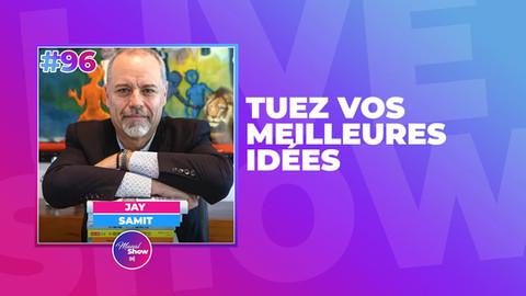 Tuez vos meilleures idées avec Jay Samit #96 Le Manal Show