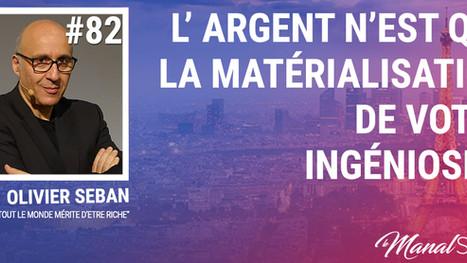 #82 L'ARGENT N'EST QUE LA MATÉRIALISATION DE VOTRE INGÉNIOSITÉ - OLIVIER SEBAN