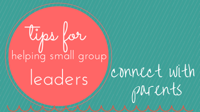 Ideas to Help Small Group leaders Connect with Parents