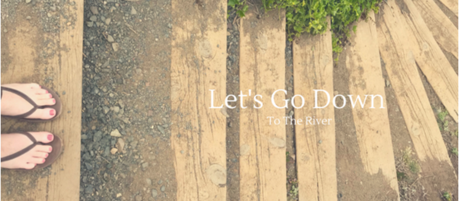 Let's Go Down To The River