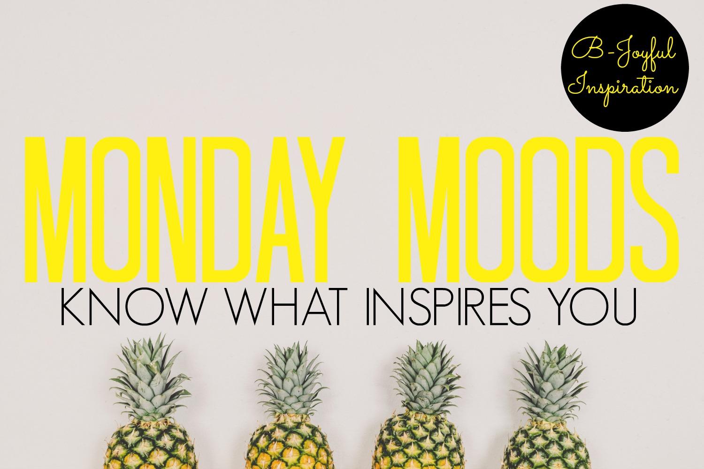 monday moods know what inspires you bjoyfulinspiration