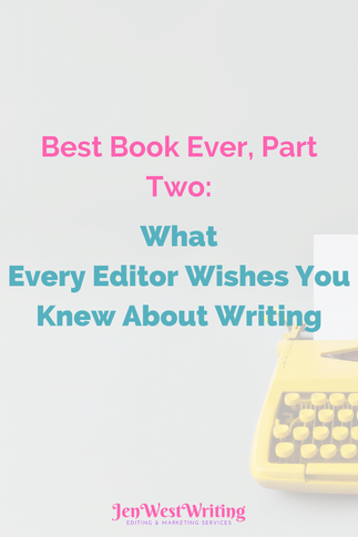 Best Book Ever, Part Two: What Every Editor Wishes You Knew About Writing