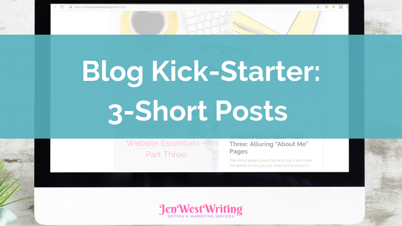 Blog Kick-Starter: 3 Short Blog Posts to Grow Your New Blog | JenWestWriting