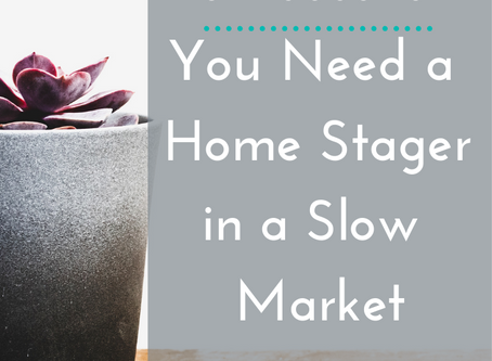 5 Reasons You Need a Home Stager in a Slow Market