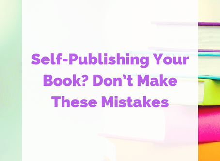 Self-Publishing Your Book? Don't Make These Mistakes