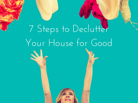 7 Steps to Declutter Your House for Good