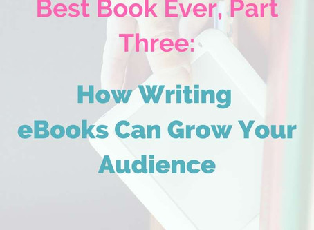 Best Book Ever, Part Three: How Writing eBooks Can Grow Your Audience