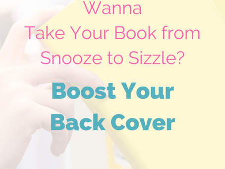 Wanna Take Your Book from Snooze to Sizzle? Boost Your Back Cover