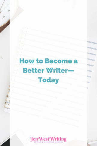 How to Become a Better Writer—Today
