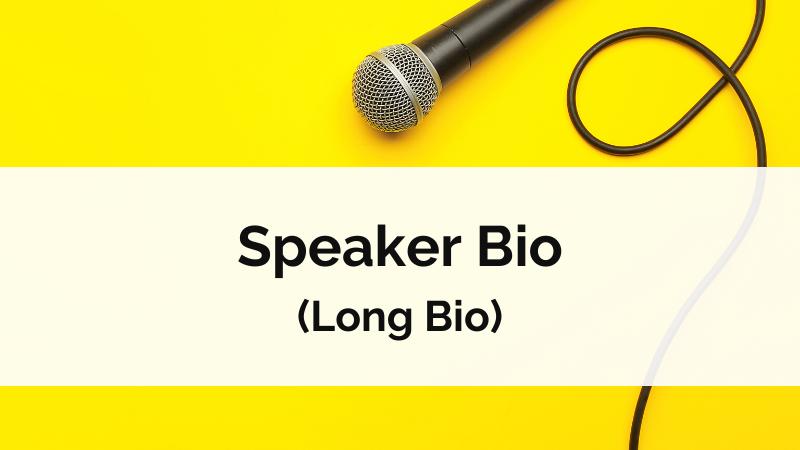 Speaker Bio (Long Bio)