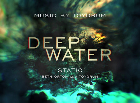 "TOYDRUM & BETH ORTON // DEEP WATER ""STATIC"""