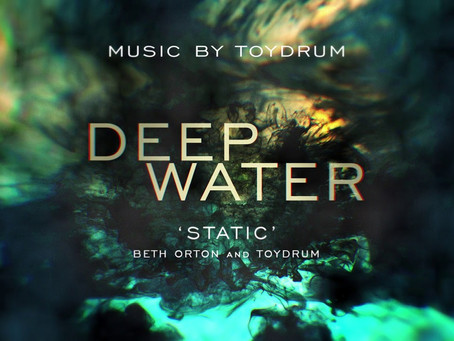 "TOYDRUM & BETH ORTON // DEEP WATER ""STATIC"""