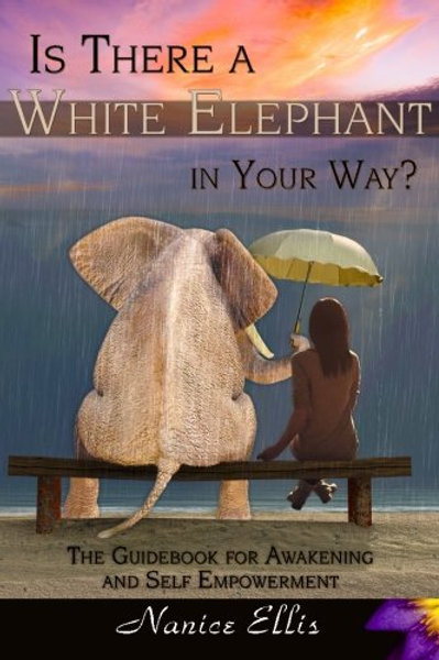 Is There a White Elephant in Your Way?: The Guidebook for Awakening and Self Emp