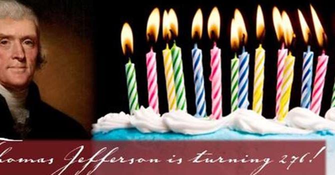 Celebrating Thomas Jefferson's 276th Birthday
