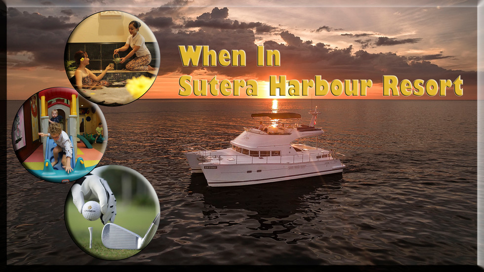 When in Sutera Harbour Resort…