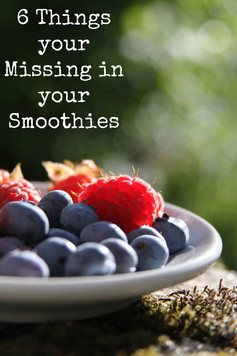 6 Things Missing in Your Smoothies