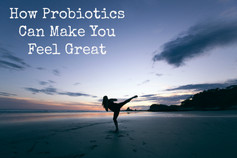 How Probiotics Can Make You Feel Great