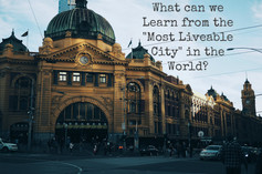 "Living in Melbourne - What can we Learn from the ""Most Liveable City"" in The World?"