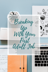 Breaking Up With Your First Adult Job