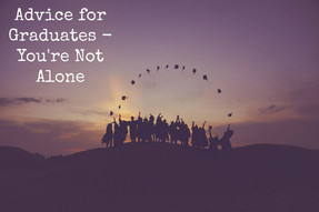 Advice for Graduates - You're Not Alone