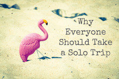 Why Everyone Should Take a Solo Trip