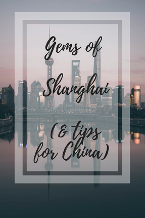Gems of Shanghai and Tips for China