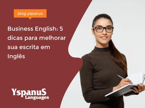 Business English: 5 dicas para você melhorar sua escrita em Inglês