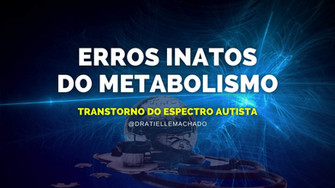 ERROS INATOS DO METABOLISMO NO TEA