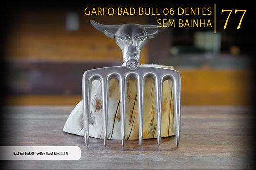 GARFO BAD BULL 6 DENTES SEM BAINHA