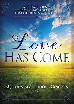 Love Has Come: A 30-day journey of hope and encouragement for those...