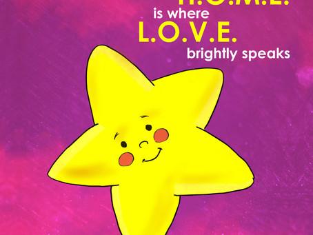 H.O.M.E is where L.O.V.E. brightly speaks