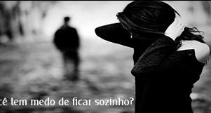 Você tem medo de ficar sozinho?