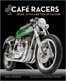 Cafe Racers: Speed, Style, and Ton-Up Culture: Michael Lichter, Paul d'Orleans