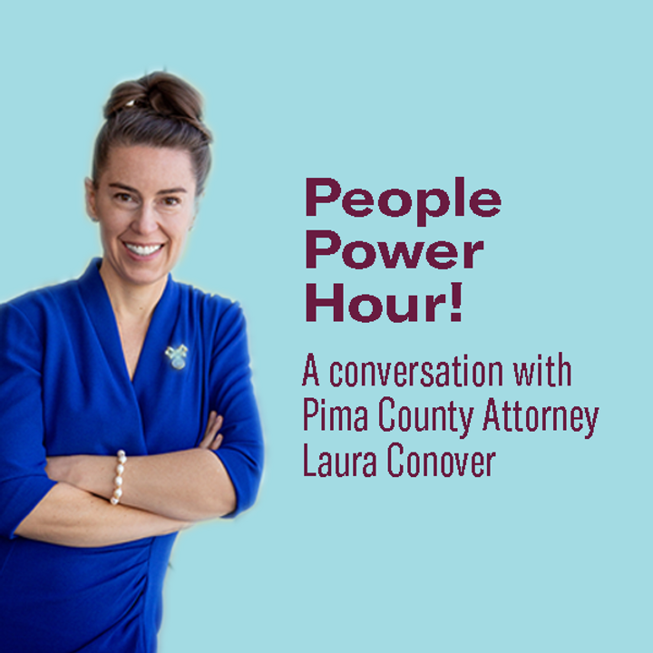 People Power Hour: A Conversation with Pima County Attorney Laura Conover
