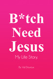 Bitch Need Jesus Val Douroux Memoir Amazon Kindle