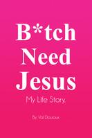 Bitch Need Jesus!
