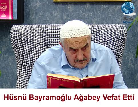 Bediüzzaman Said Nursi (r.a)'ın Son Talebesi Hüsnü Bayramoğlu Ağabey Dâr-ı Bekâ'ya İrtihâl etti.