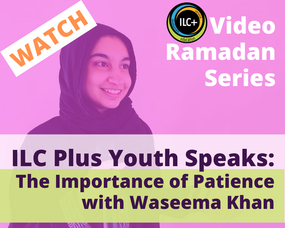 ILC Plus Youth Speaks: The Importance of Patience (Sabr)