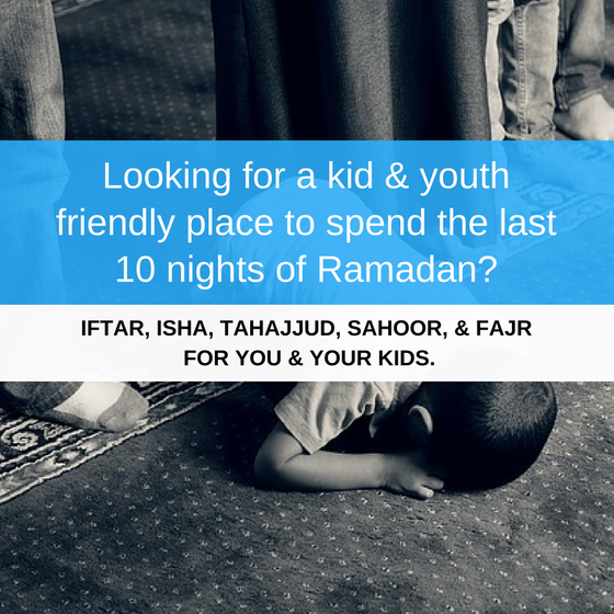 Looking for a kid & youth friendly place to spend the last 10 nights of Ramadan?