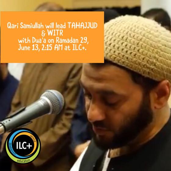GUEST QARI FOR TAHAJJUD & WITR with Du'a on Ramadan 29, June 13, 2:15 AM at ILC+.