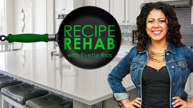 Recipe Rehab with Evette Rios