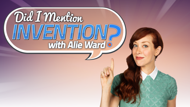 Did I Mention Invention? with Alie Ward