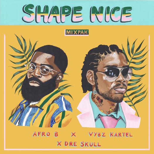 Afro B, Vybz Kartel, Dre Skull 'Shape Nice' single cover