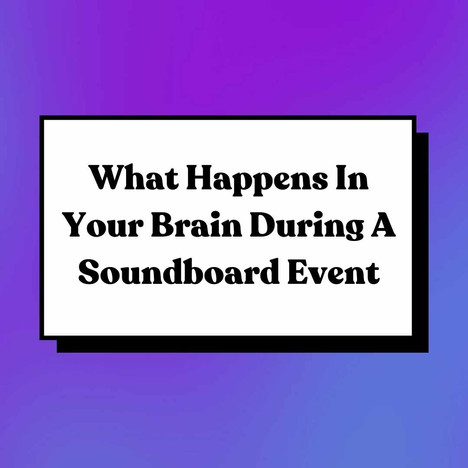 What happens in your brain DURING a Soundboard event