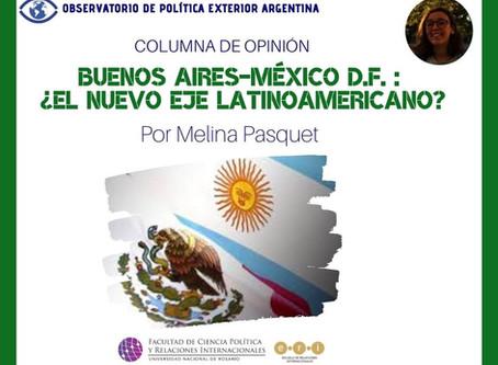 Buenos Aires-México D.F. : ¿El nuevo eje latinoamericano?