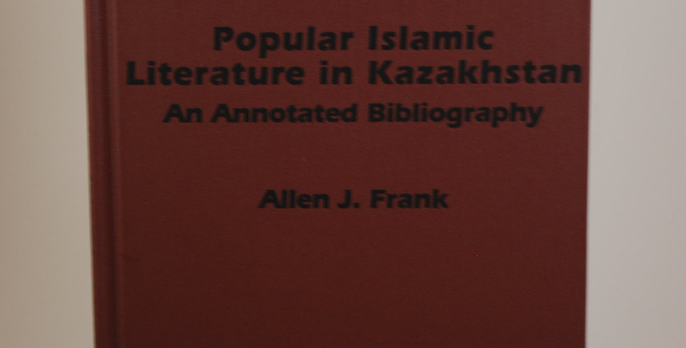 Popular Islamic Literature in Kazakhstan An Annotated Bibliography