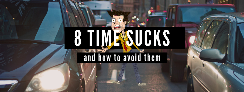 8 Time Sucks & How To Avoid Them
